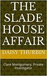 Book cover for The Slade House Affair: Clare Montgomery, Private Investigator (Clare Montgomery Investigates Book 1)