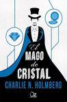 El mago de cristal by Charlie N. Holmberg