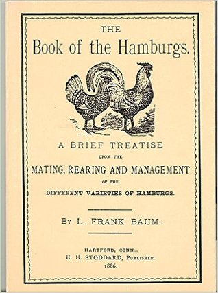 The Book of the Hamburgs: A Brief Treatise Upon the Mating, Rearing, and Management of the Different Varieties of Hamburgs