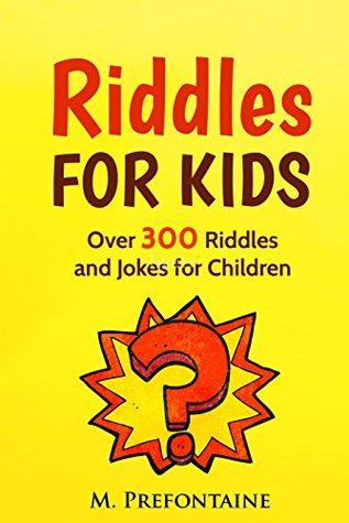 Riddles For Kids: Over 300 Riddles and Jokes for Children