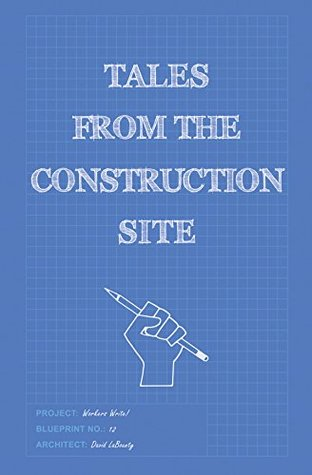 Workers Write! Tales from the Construction Site