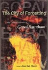 The City Of Forgetting: The Collected Stories Of Gopal Baratham