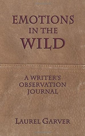 Emotions in the Wild by Laurel Garver