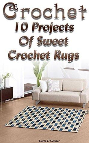 Crochet: 10 Projects Of Sweet Crochet Rugs: (Interweave Crochet, Crochet Hook A, Crochet Accessories)