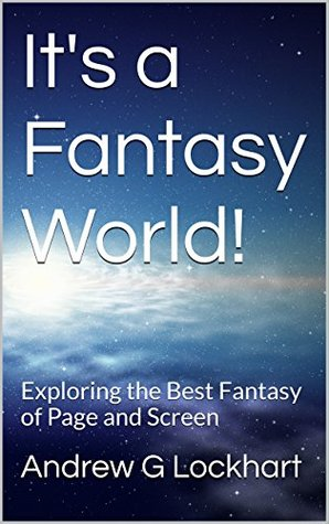 It's a Fantasy World!: Exploring the Best Fantasy of Page and Screen