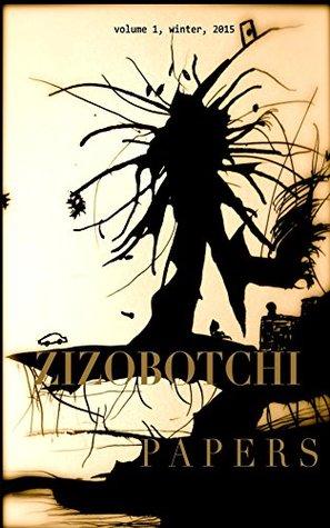 Zizobotchi Papers: volume 1, winter, 2015