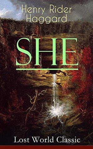 """SHE (Lost World Classic): One of the Most Influential Novels in Modern Science Fiction Literature - Discovery of the Lost Kingdom in Africa Ruled by the ... Ayesha or """"She-who-must-be-obeyed"""""""