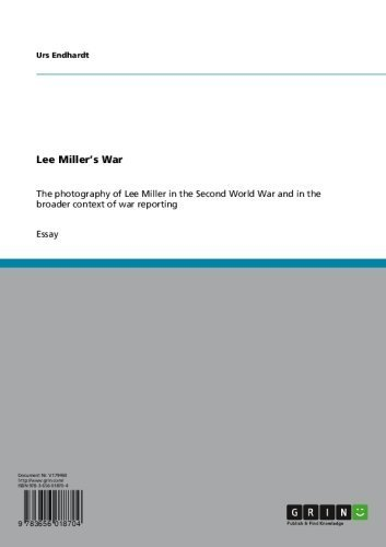 Lee Miller's War: The photography of Lee Miller in the Second World War and in the broader context of war reporting