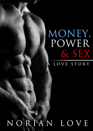 Money, Power & Sex by Norian F. Love