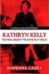 Kathryn Kelly: The Moll Behind Machine Gun Kelly