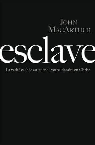 Esclave: La vérité cachée au sujet de votre identité en Christ