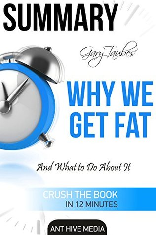 Summary Gary Taubes' Why We Get Fat: And What to Do About It