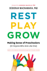 Rest, Play, Grow: Making Sense of Preschoolers (Or Anyone Who Acts Like One