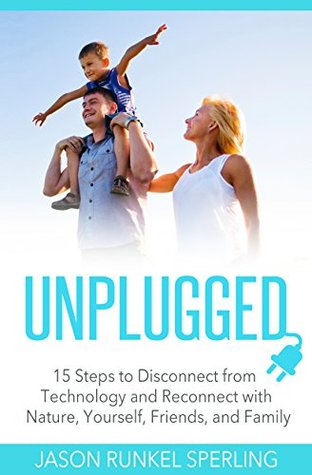 UNPLUGGED: 15 Steps to Disconnect from Technology ...