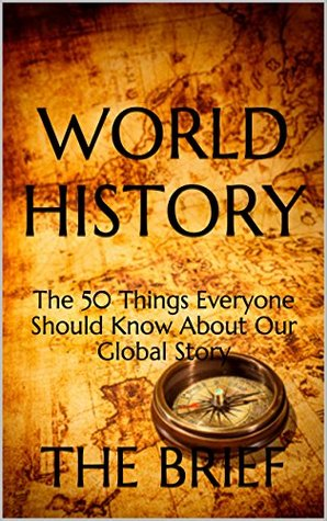 World History: The 50 Things Everyone Should Know About Our Global Story