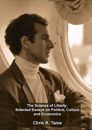 The Science of Liberty: Selected Essays on Politics, Culture and Economics