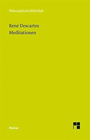 Meditationen über die erste Philosophie (Philosophische Bibliothek 596)