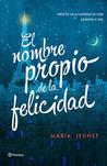 El nombre propio de la felicidad by María Jeunet