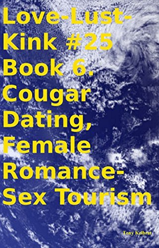 Love-Lust-Kink #25 Book 6. Cougar Dating, Female Romance-Sex Tourism