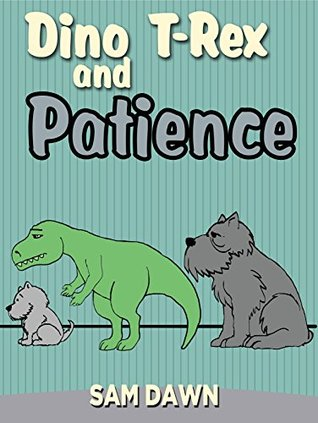 "Childrens Books: ""Dino T-Rex and Patience"": Dinosaurs for Kids Book: (CHILDREN'S DINOSAUR BOOKS) Dinosaur Books for Kids ages 2-8 (Dinosaur Stories for Children)"