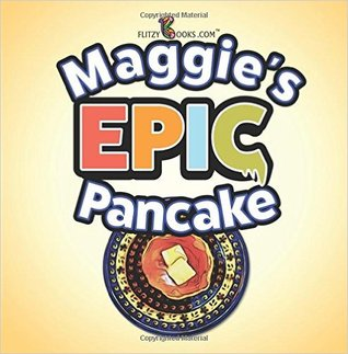 Maggie's Epic Pancake: A Fun Read Aloud Book (Includes Funny Outtakes)