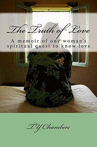 The Truth of Love: A memoir of one woman's spiritu...