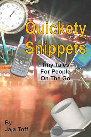 Quickety Snippets: Tiny tales for those on the go.
