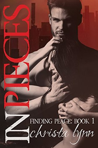 In Pieces (Finding Peace Book 1) by Christa Lynn