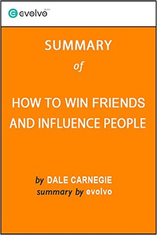 How to Win Friends and Influence People: Summary of the Key Ideas - Original Book by Dale Carnegie