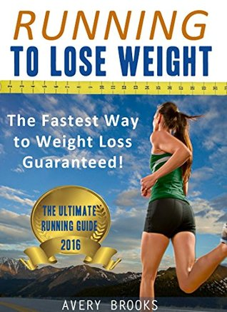 Running to Lose Weight: The Fastest Way to Weight Loss Guaranteed!