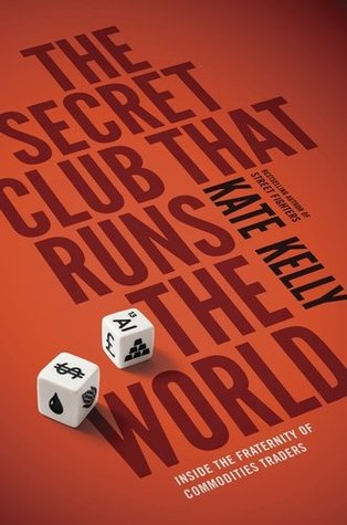 Free download The Secret Club That Runs the World: Inside the Fraternity of Commodity Traders PDF