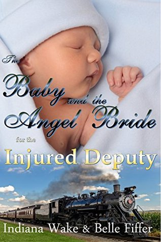 The Baby and the Angel Bride for the Injured Deputy (Brave Brides for the Lonely Prospectors #4)