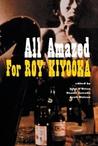 All Amazed: For Roy Kiyooka