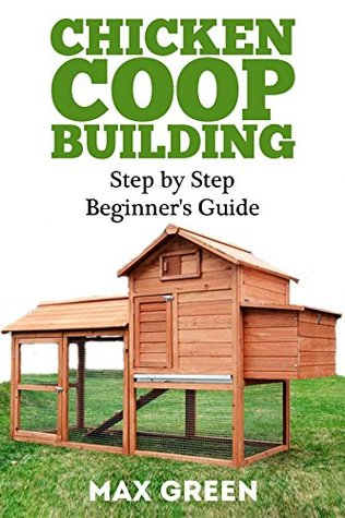Chicken Coop Building: Step by Step Guide for Beginners