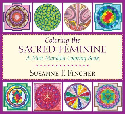 Coloring the Sacred Feminine: A Mini Mandala Coloring Book (Colouring Books)