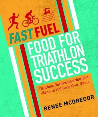 Triathlon Training Food: 100 Delicious Recipes to Fuel Your Body and Reach Your Goals