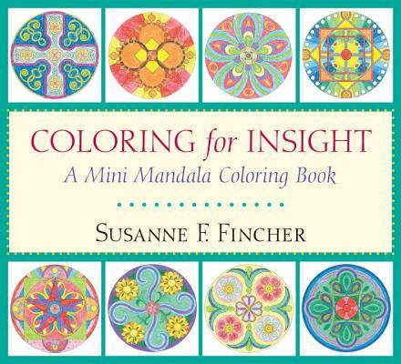 Coloring for Insight: A Mini Mandala Coloring Book