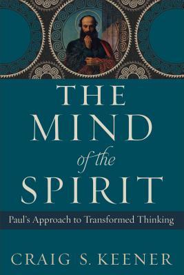 The Mind of the Spirit: Pauls Approach to Transformed Thinking
