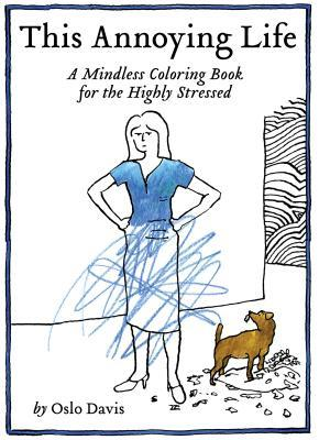 This Annoying Life A Mindless Coloring Book For The Highly Stressed