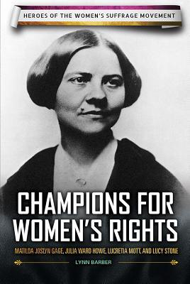 champions-for-women-s-rights-matilda-joslyn-gage-julia-ward-howe-lucretia-mott-and-lucy-stone