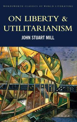 on liberty and utilitarianism by john stuart mill