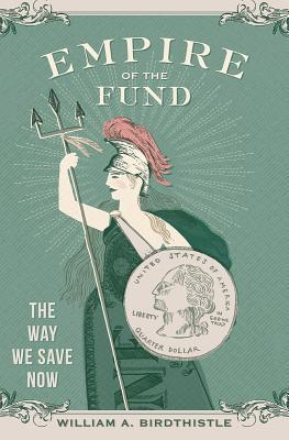 Empire of the Fund: The Way We Save Now