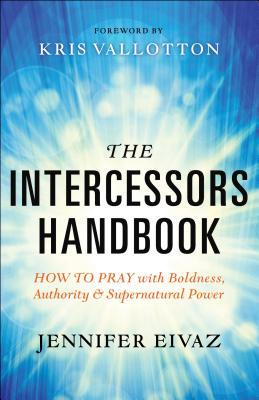 The Intercessors Handbook: How to Pray with Boldness, Authority and Supernatural Power (ePUB)