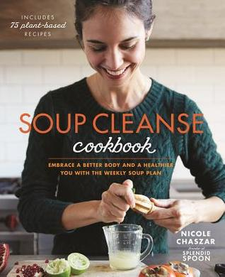 The Soup Cleanse Cookbook: A Guide to Improving Your Health with Nourishing Plant-Based Soups