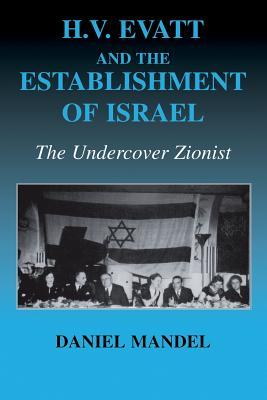 H V Evatt and the Establishment of Israel: The Undercover Zionist