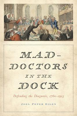 Mad-Doctors in the Dock: Defending the Diagnosis, 1760-1913