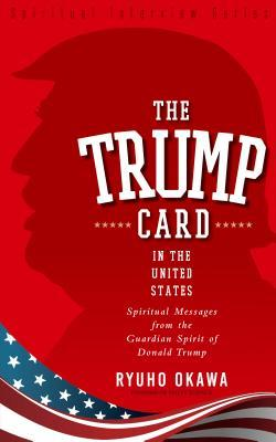 The Trump Card in the United States: Spiritual Messages from the Guardian Spirit of Donald Trump