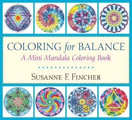 Coloring for Balance: A Mini Mandala Coloring Book