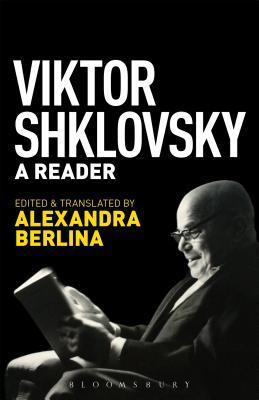 Viktor Shklovsky: A Reader por Victor Shklovsky, Alexandra Berlina