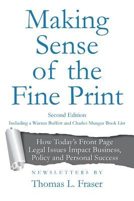 Making Sense of the Fine Print: How Today's Front Page Legal Issues Impact Business, Policy and Personal Success: Newsletters by Thomas L. Fraser